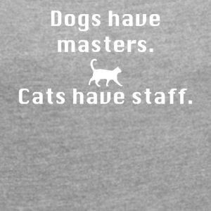 Cats have staff - Women's T-shirt with rolled up sleeves