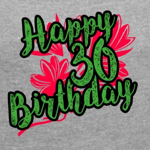 30 Birthday - Congratulations gift - Women's T-shirt with rolled up sleeves