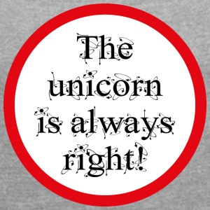 The unicorn is always right! - Frauen T-Shirt mit gerollten Ärmeln