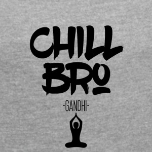 Chill Out Bro - Vrouwen T-shirt met opgerolde mouwen