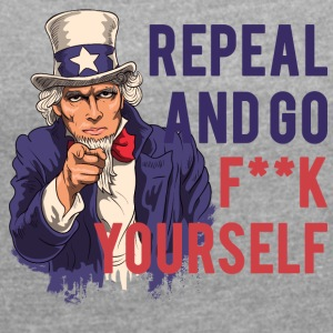 Repeal and go f yourself - Women's T-shirt with rolled up sleeves