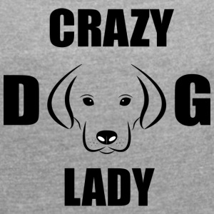 Crazy Dog Lady - T-skjorte med rulleermer for kvinner
