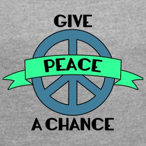 Hippie / Hippies: Give Peace A Chance - Frauen T-Shirt mit gerollten Ärmeln
