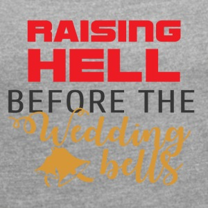 JGA / Bachelor: Raising Hell before - Women's T-shirt with rolled up sleeves