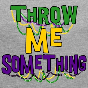 Mardi Gras Throw Me Something - Women's T-shirt with rolled up sleeves