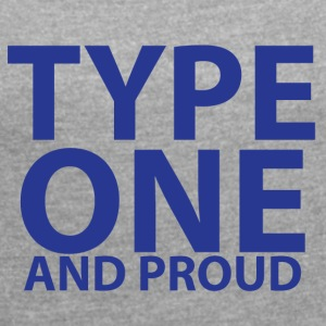 Type one and proud - Women's T-shirt with rolled up sleeves