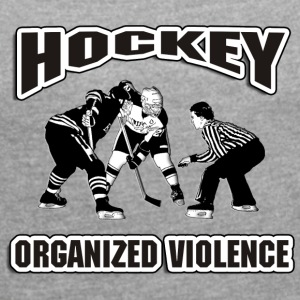 Hockey Organized Violence - Women's T-shirt with rolled up sleeves