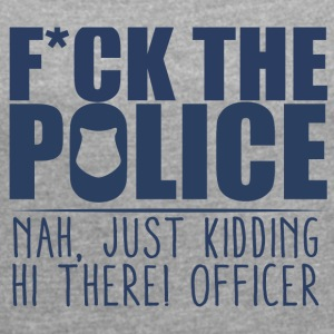 Police: F * ck the police. Close, just kidding. Hi - Women's T-shirt with rolled up sleeves
