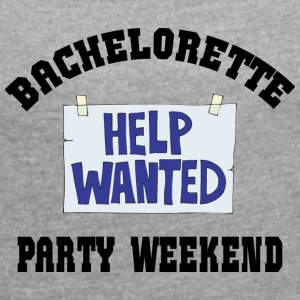 Bachelorette Party Help Wanted - Women's T-shirt with rolled up sleeves