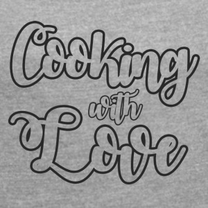 Chef / Chef Cook: Cooking With Love - Women's T-shirt with rolled up sleeves