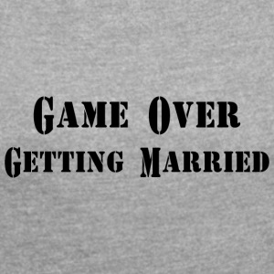 GAME OVER GETTING MARRIED - Women's T-shirt with rolled up sleeves
