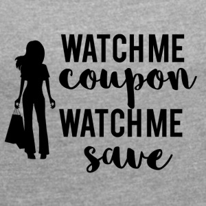 Couponing / Gifts: Watch me Coupon ... - Vrouwen T-shirt met opgerolde mouwen
