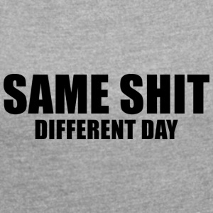 SAME SHIT DIFFERENT DAY - Frauen T-Shirt mit gerollten Ärmeln