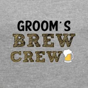 JGA / Bachelor: Groom's Brew Crew - Women's T-shirt with rolled up sleeves