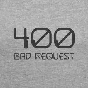 400 - bad request dark - Women's T-shirt with rolled up sleeves