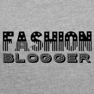 Fashion Blogger - Women's T-shirt with rolled up sleeves