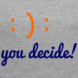 you decide - Women's T-shirt with rolled up sleeves