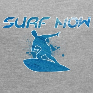 surf now 01 - Women's T-shirt with rolled up sleeves