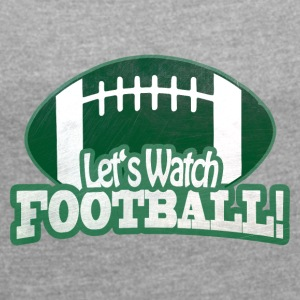 Let's Watch FOOTBALL - Women's T-shirt with rolled up sleeves