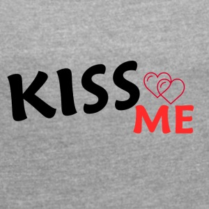 KISS ME - Women's T-shirt with rolled up sleeves