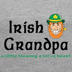 Irish Grandpa - Women's T-shirt with rolled up sleeves