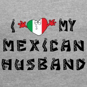 I Love My Mexican Husband - Women's T-shirt with rolled up sleeves