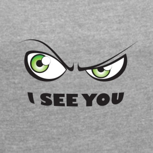 I See You Green - Women's T-shirt with rolled up sleeves