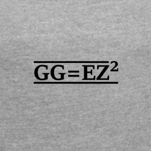 GG = EZ ² - Women's T-shirt with rolled up sleeves