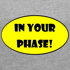 In Your Phase! - Women's T-shirt with rolled up sleeves