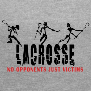 Lacrosse No Opponents Just Victims - Women's T-shirt with rolled up sleeves