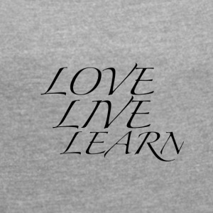 learn love live - Women's T-shirt with rolled up sleeves