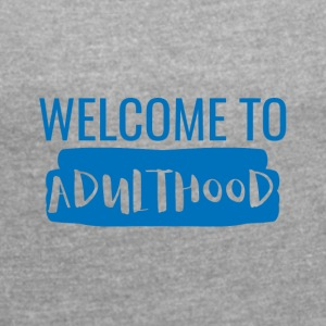 18th Birthday: Welcome to Adulthood - Vrouwen T-shirt met opgerolde mouwen