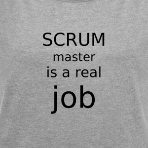 Scrum master is a real job - Women's T-shirt with rolled up sleeves