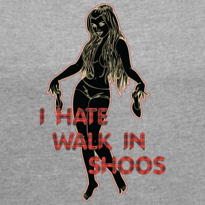 i HATE walk in shoos black - Women's T-shirt with rolled up sleeves