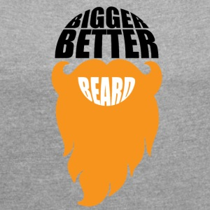 BIGGER BETTER BEARDS - Women's T-shirt with rolled up sleeves
