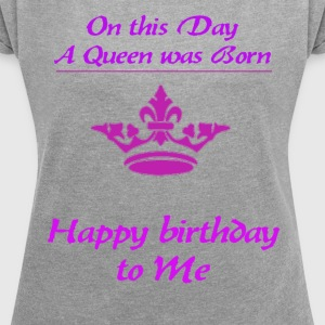 Happy Birthday dronning - Dame T-shirt med rulleærmer