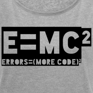 E = mc2 - errors = (more code) 2 - Women's T-shirt with rolled up sleeves