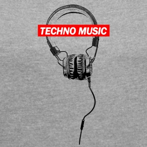TECHNO Tee - Music Headphones Headphones 2017 - Women's T-shirt with rolled up sleeves