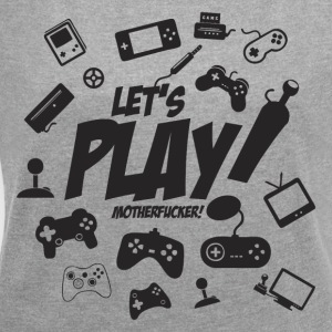 Let's play motherfucker - Women's T-shirt with rolled up sleeves
