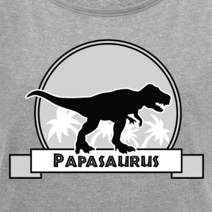 Papasaurus - Women's T-shirt with rolled up sleeves
