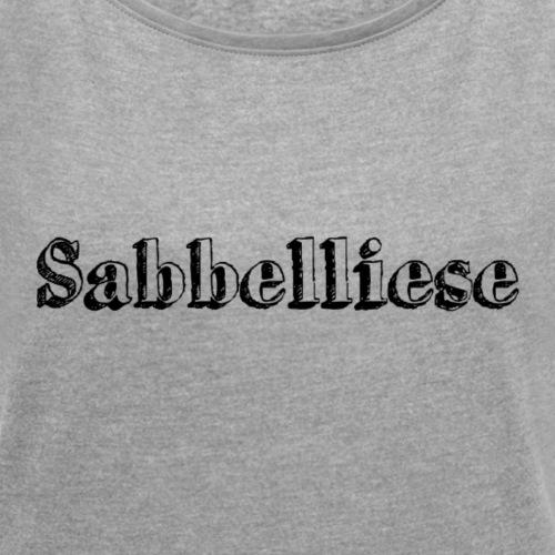 Sabbelliese - Frauen T-Shirt mit gerollten Ärmeln