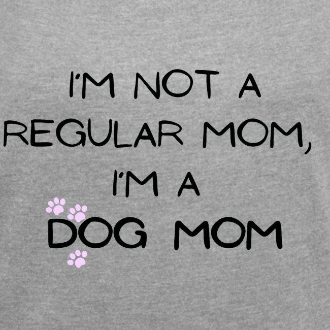 I´m not a regular mom, I´m a dog mom