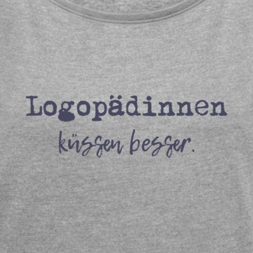 Logopädinnen küssen besser - Frauen T-Shirt mit gerollten Ärmeln