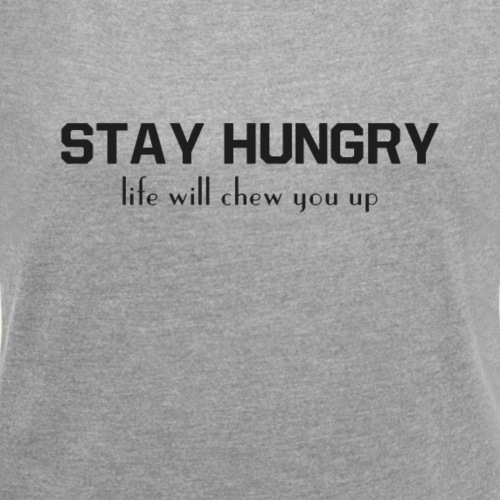 STAY HUNGRY 2 png - Women's T-Shirt with rolled up sleeves