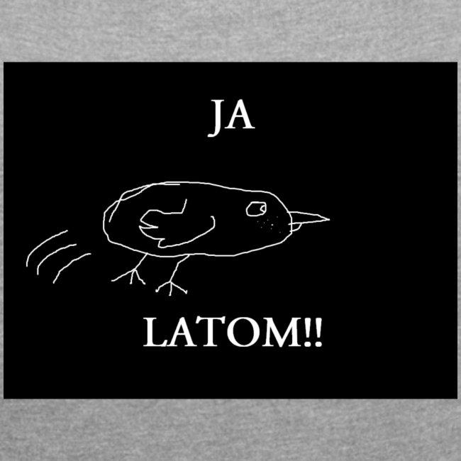 Ja Latom!