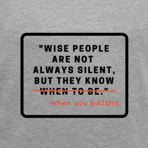 Weise Leute - Frauen T-Shirt mit gerollten Ärmeln