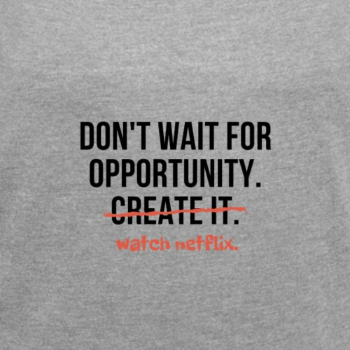 Opportunities - Frauen T-Shirt mit gerollten Ärmeln
