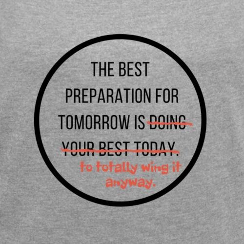 Vorbereitung ist Alles! - Frauen T-Shirt mit gerollten Ärmeln