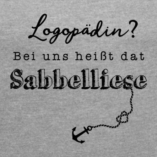 Bei uns heißt dat Sabbelliese - Frauen T-Shirt mit gerollten Ärmeln