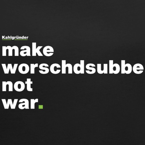 Make Worschdsuppe Not War